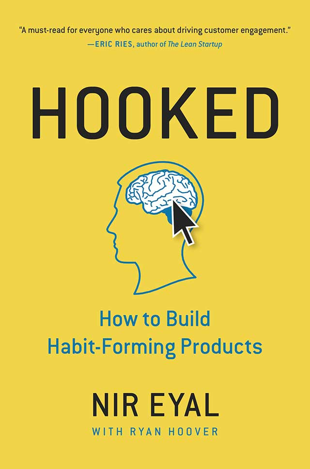 Hooked: How to Build Habit-Forming Products by Nir Eyal