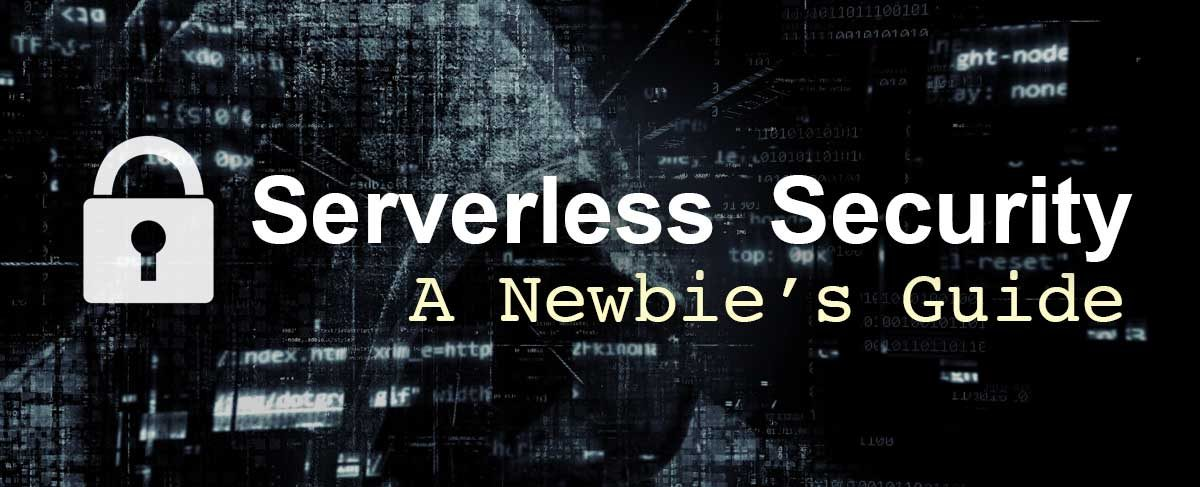 Securing Serverless: A Newbie's Guide