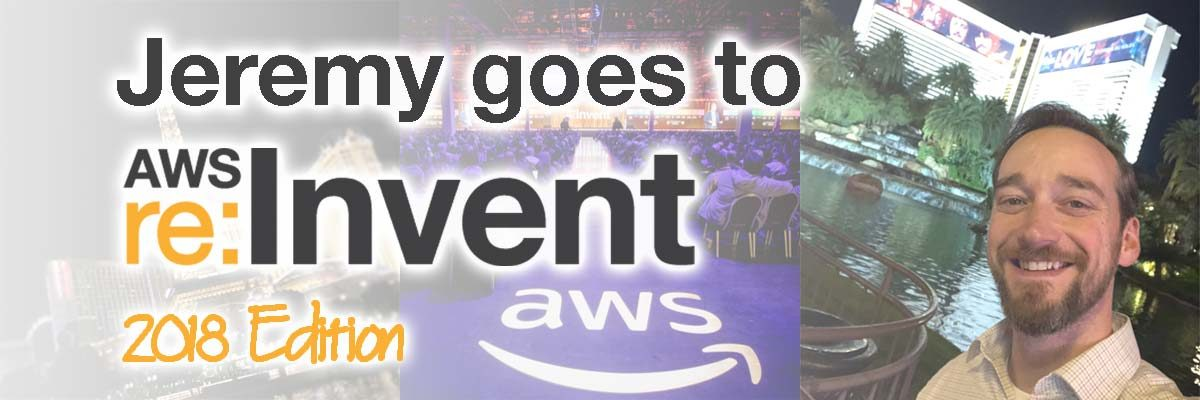 Jeremy goes to AWS re:Invent 2018