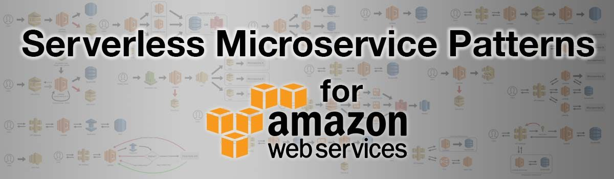 Serverless Microservice Patterns for AWS