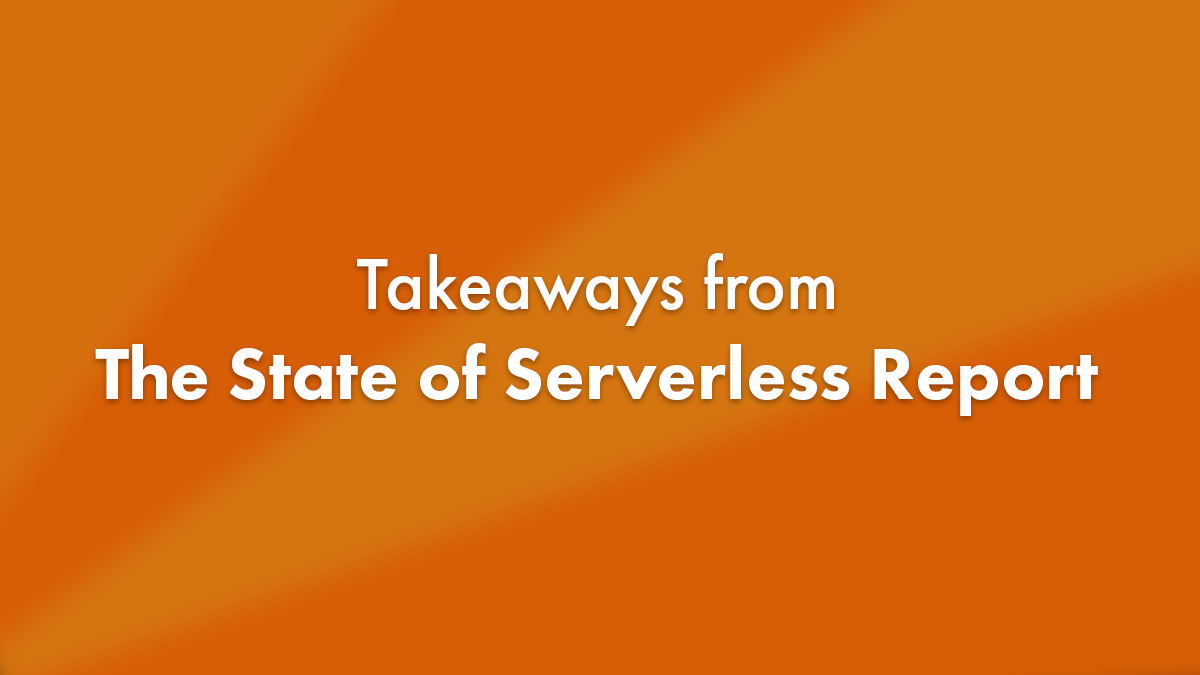 Takeaways from the State of Serverless Report