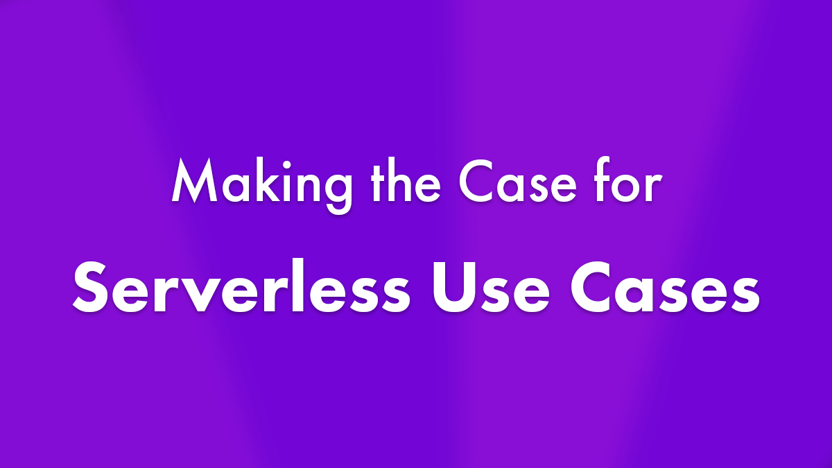 Making the Case for Serverless Use Cases
