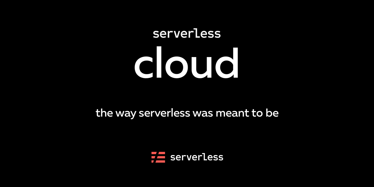 Serverless Cloud - The way serverless was meant to be