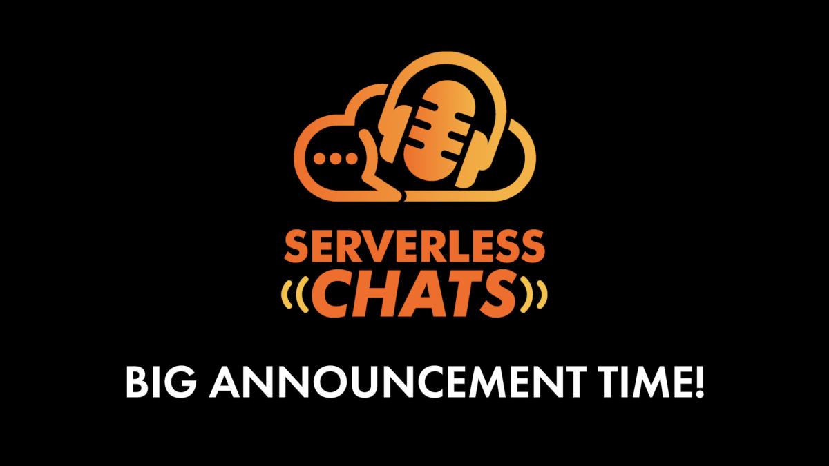 Big Serverless Chats Announcement!